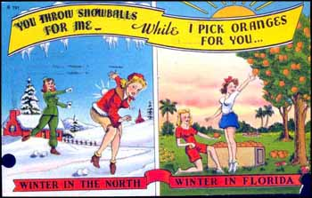 """You throw snowballs for me while I pick oranges for you... Winter in the North - Winter in Florida."" (ca. 1940s)"